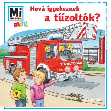 Mi MICSODA mini füzet - Hová igyekeznek a tűzoltók?